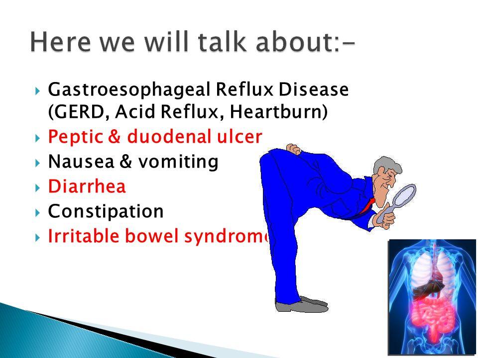  Gastroesophageal Reflux Disease (GERD, Acid Reflux, Heartburn)  Peptic & duodenal ulcer  Nausea & vomiting  Diarrhea  Constipation  Irritable bowel syndrome