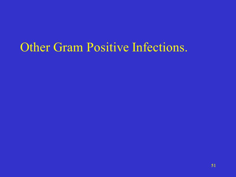 51 Other Gram Positive Infections.
