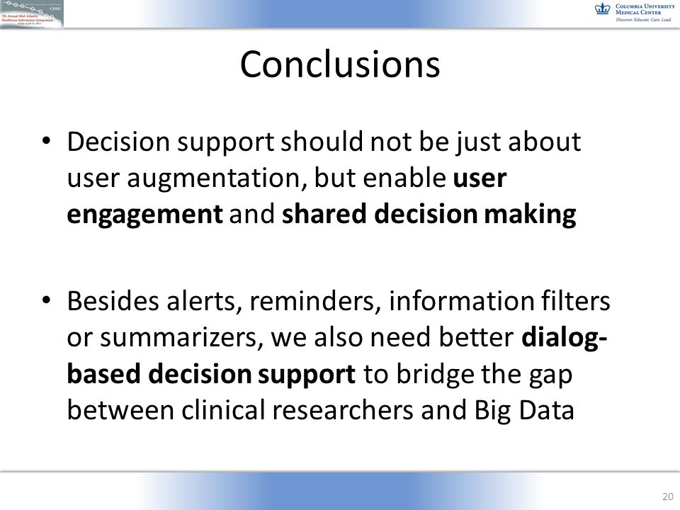 Conclusions Decision support should not be just about user augmentation, but enable user engagement and shared decision making Besides alerts, reminde
