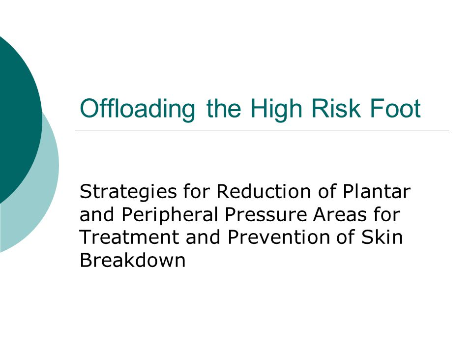 Offloading the High Risk Foot Strategies for Reduction of Plantar and Peripheral Pressure Areas for Treatment and Prevention of Skin Breakdown