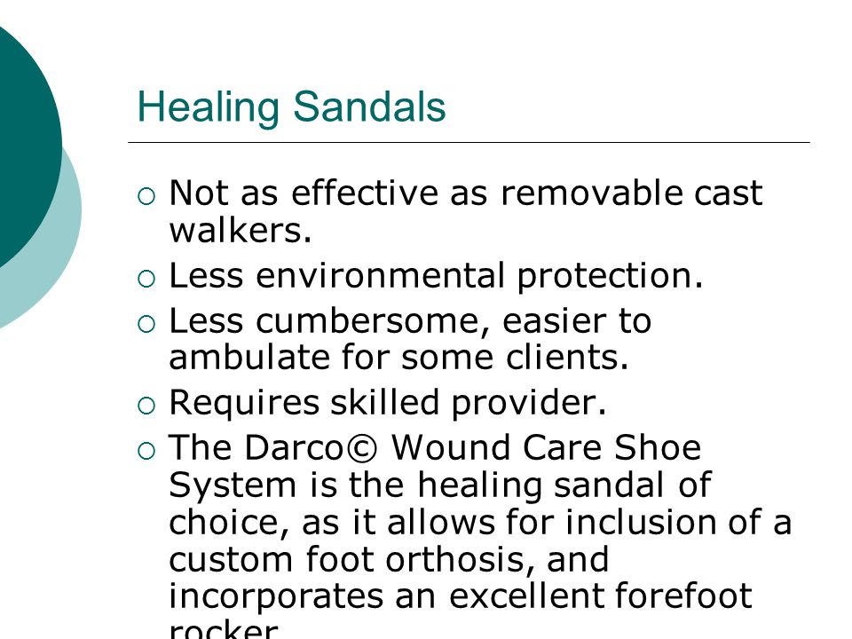 Healing Sandals  Not as effective as removable cast walkers.