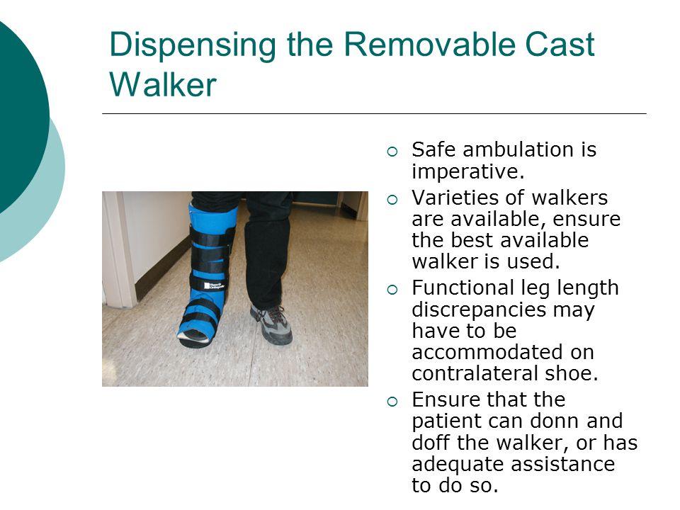 Dispensing the Removable Cast Walker  Safe ambulation is imperative.