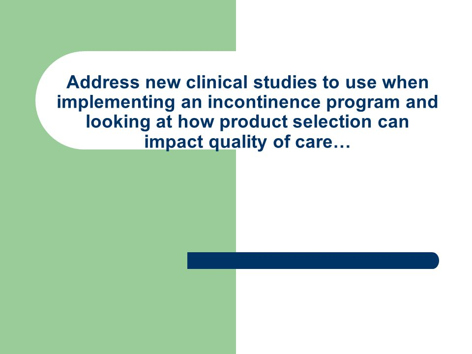 Address new clinical studies to use when implementing an incontinence program and looking at how product selection can impact quality of care…