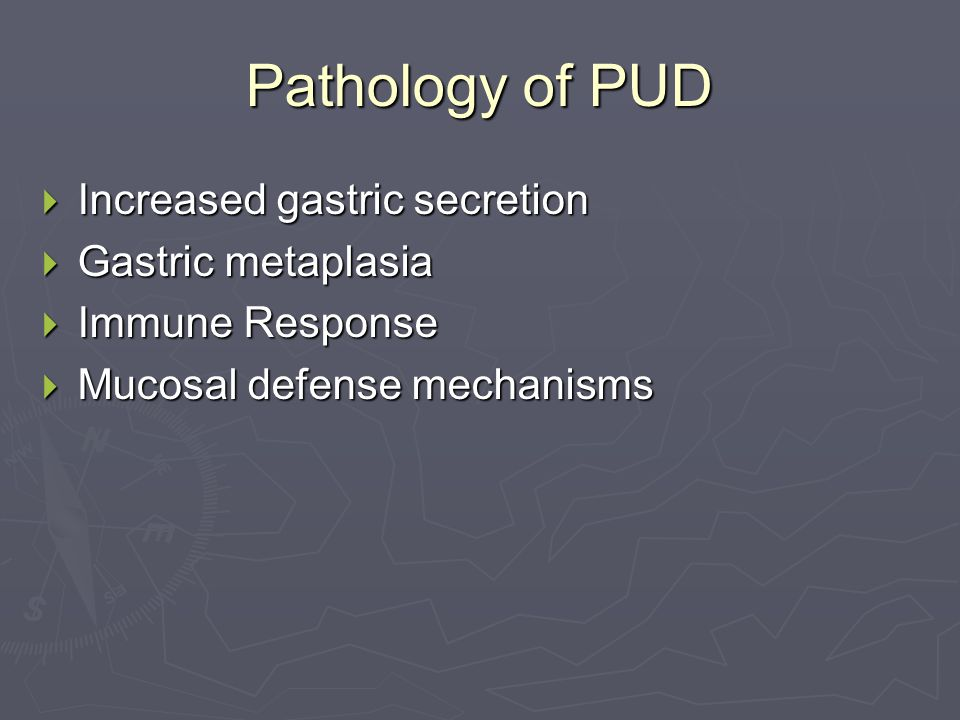 Pathology of PUD  Increased gastric secretion  Gastric metaplasia  Immune Response  Mucosal defense mechanisms