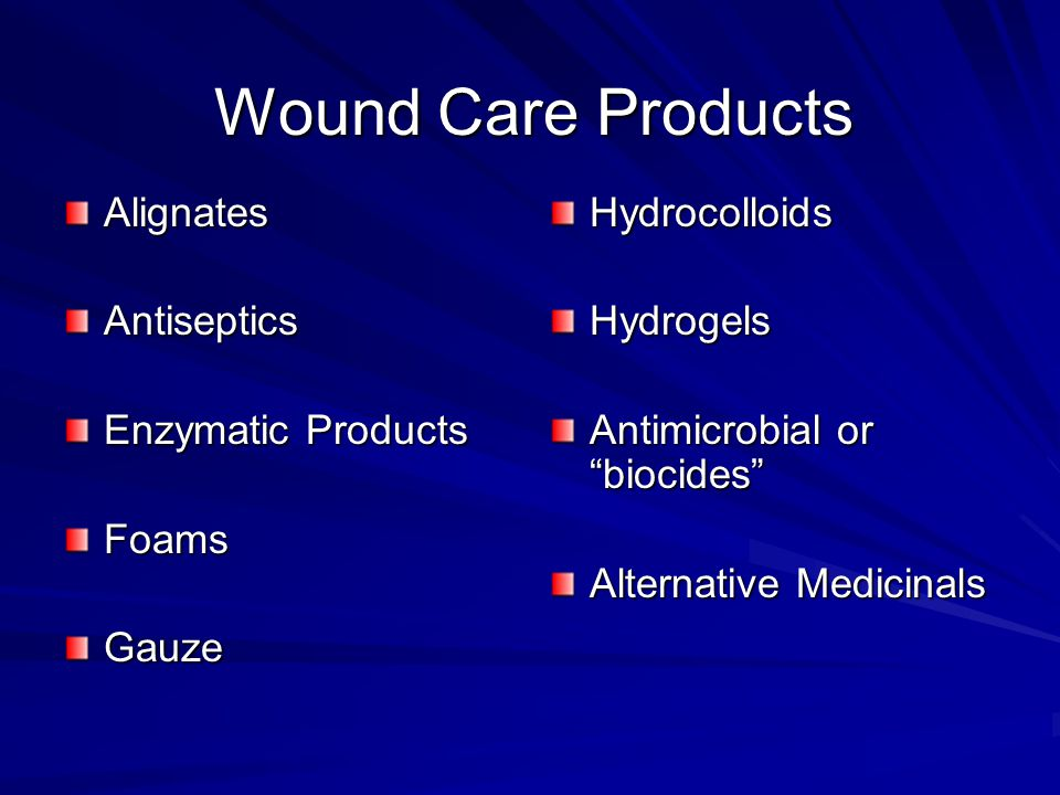 Wound Care Products AlignatesAntiseptics Enzymatic Products FoamsGauzeHydrocolloidsHydrogels Antimicrobial or biocides Alternative Medicinals