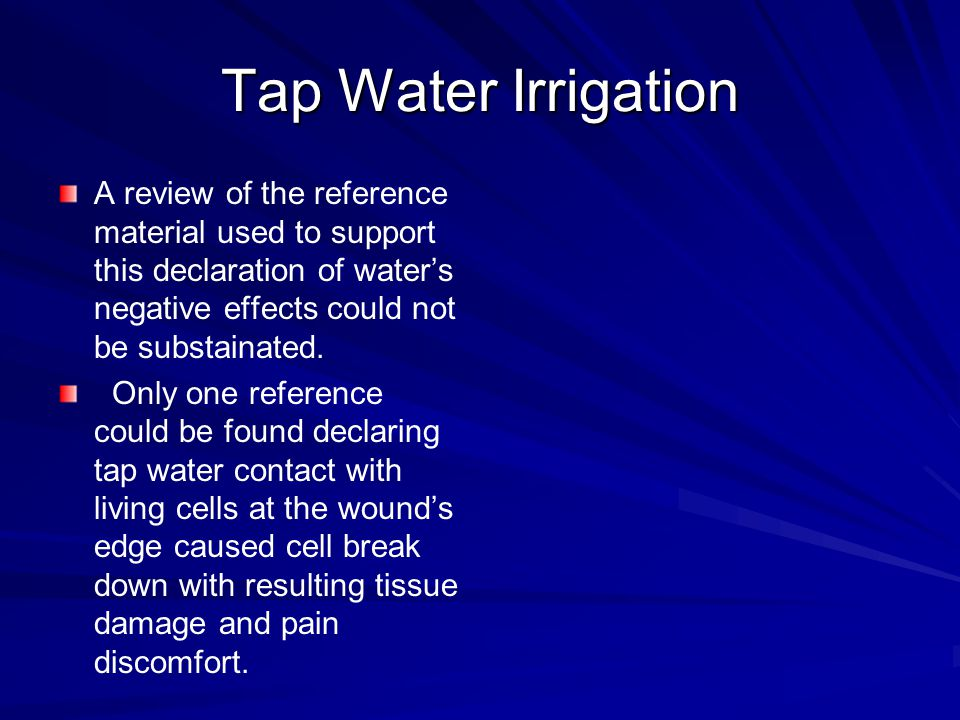 Tap Water Irrigation A review of the reference material used to support this declaration of water's negative effects could not be substainated.