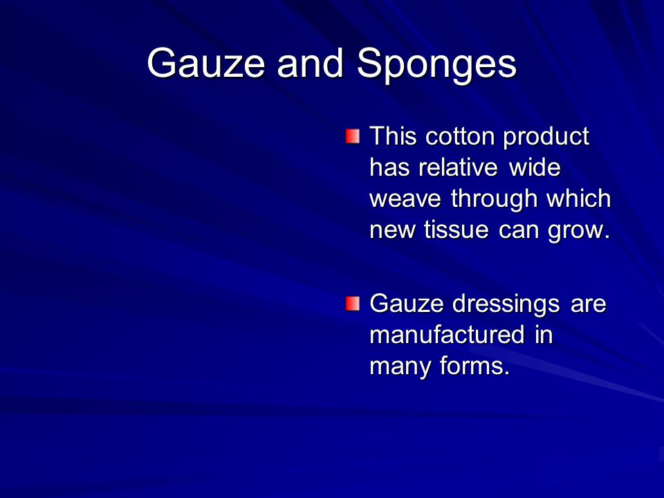 Gauze and Sponges This cotton product has relative wide weave through which new tissue can grow.
