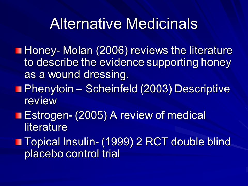 Alternative Medicinals Honey- Molan (2006) reviews the literature to describe the evidence supporting honey as a wound dressing.