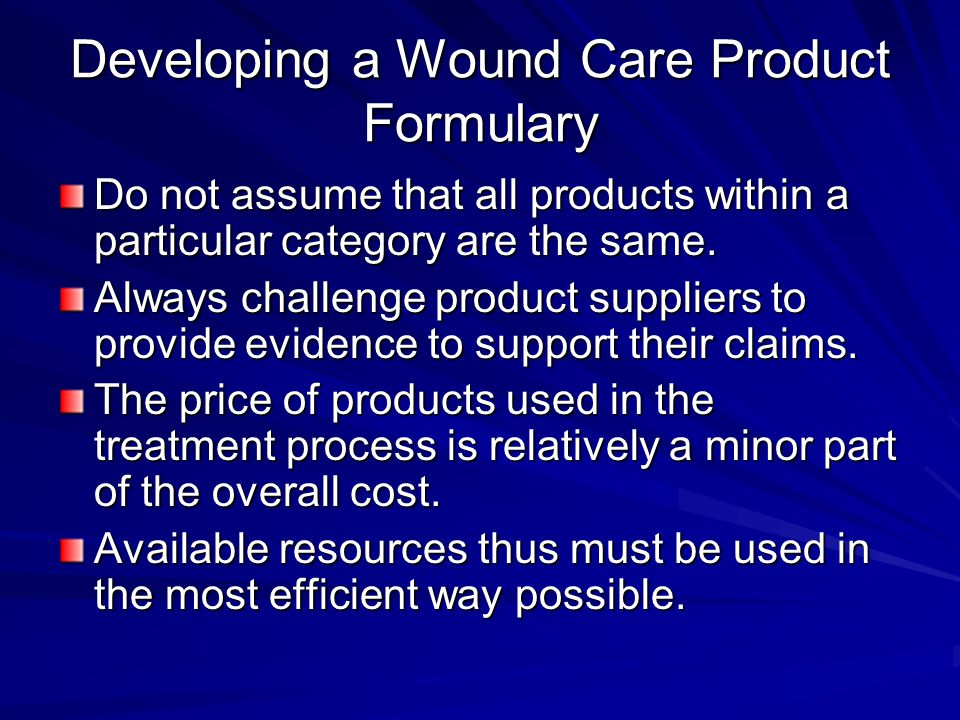 Developing a Wound Care Product Formulary Do not assume that all products within a particular category are the same.
