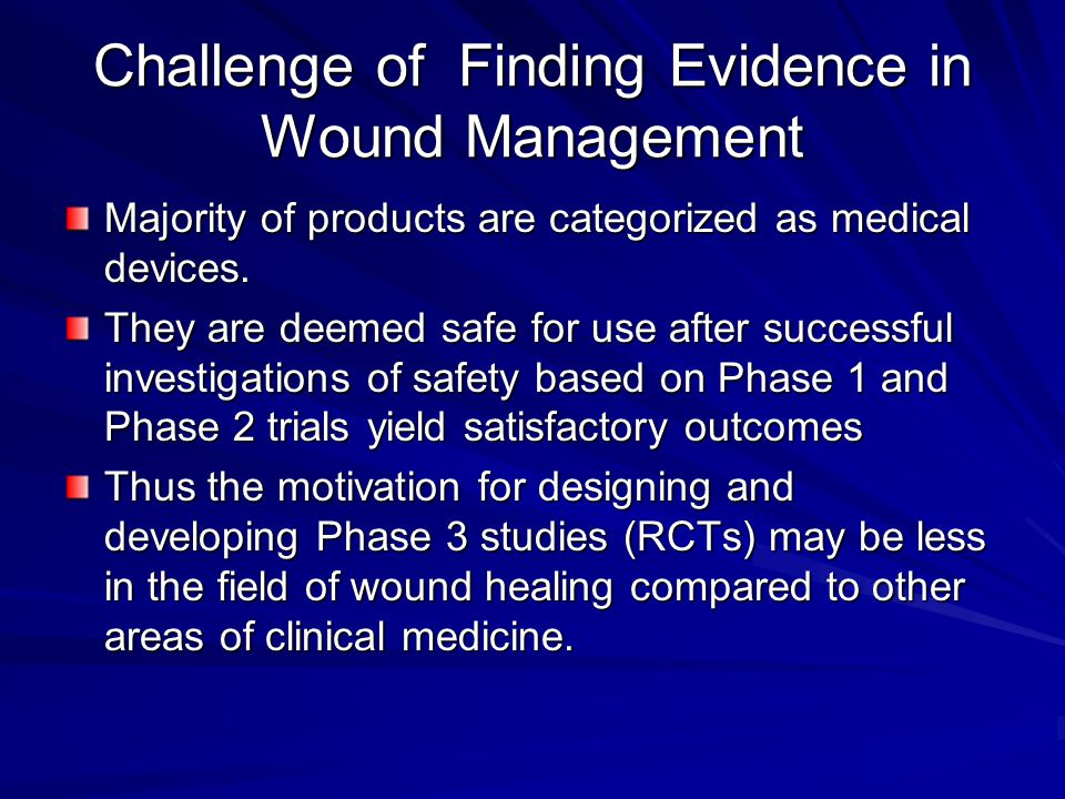 Challenge of Finding Evidence in Wound Management Majority of products are categorized as medical devices.