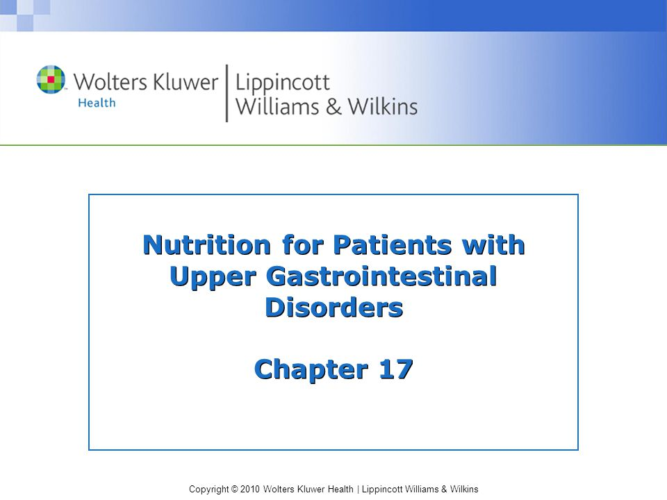Copyright © 2010 Wolters Kluwer Health | Lippincott Williams & Wilkins Nutrition for Patients with Upper Gastrointestinal Disorders Chapter 17