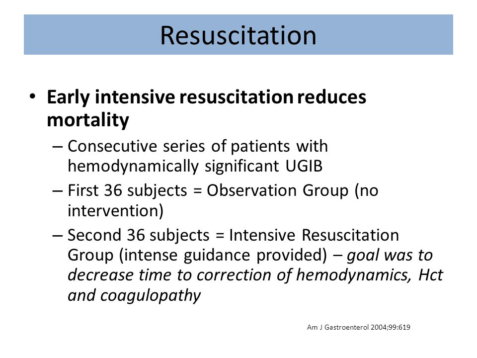 Resuscitation Early intensive resuscitation reduces mortality – Consecutive series of patients with hemodynamically significant UGIB – First 36 subjec