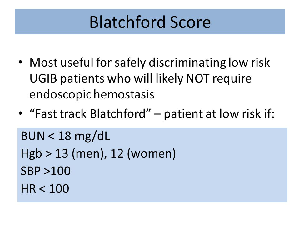 """Blatchford Score Most useful for safely discriminating low risk UGIB patients who will likely NOT require endoscopic hemostasis """"Fast track Blatchford"""