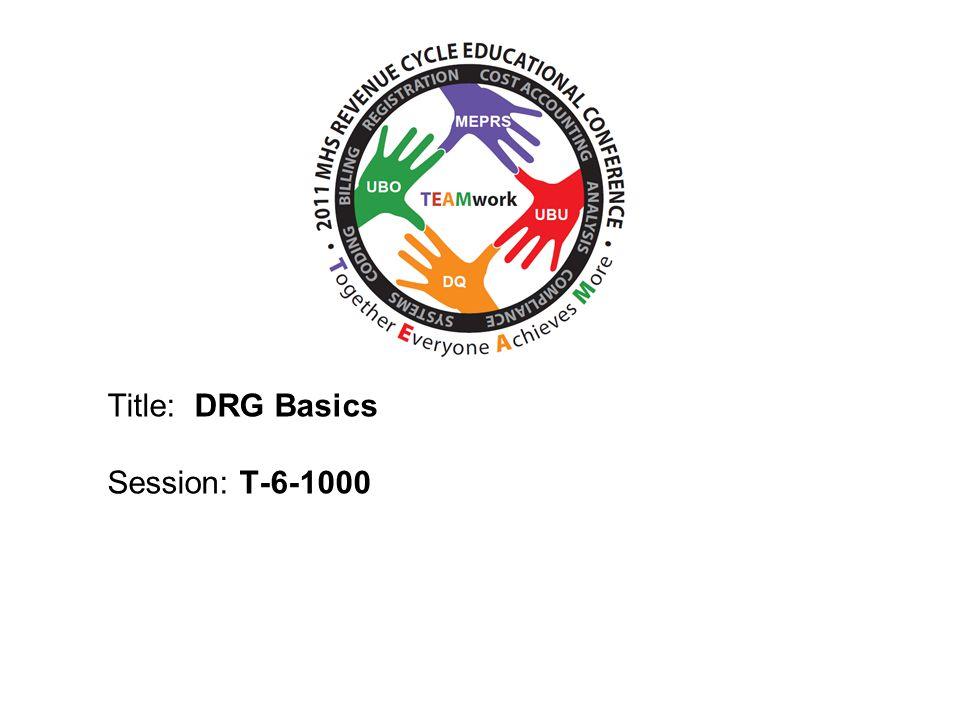 2010 UBO/UBU Conference Title: DRG Basics Session: T-6-1000