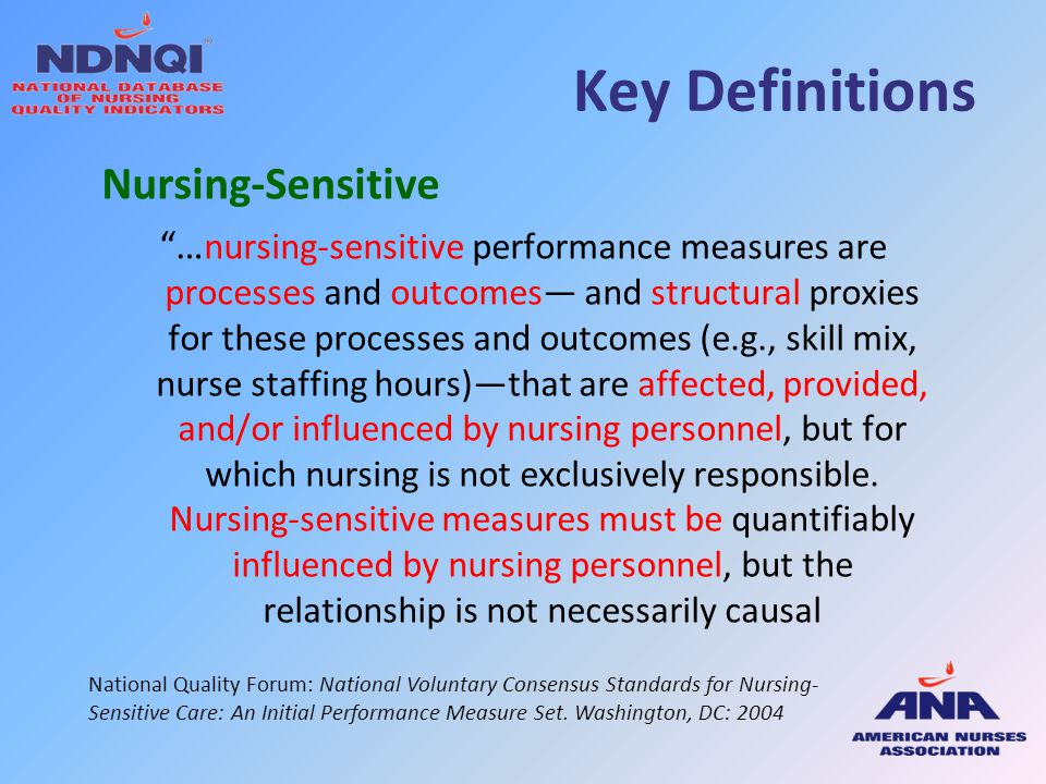 "Key Definitions Nursing-Sensitive ""… nursing-sensitive performance measures are processes and outcomes— and structural proxies for these processes and"