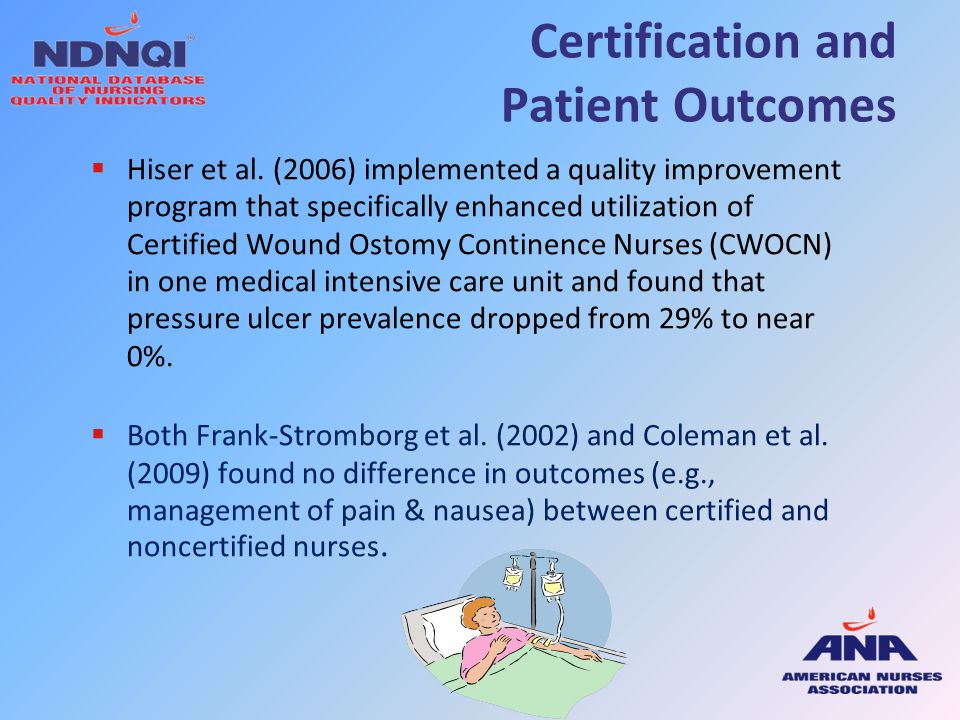Certification and Patient Outcomes  Hiser et al. (2006) implemented a quality improvement program that specifically enhanced utilization of Certified