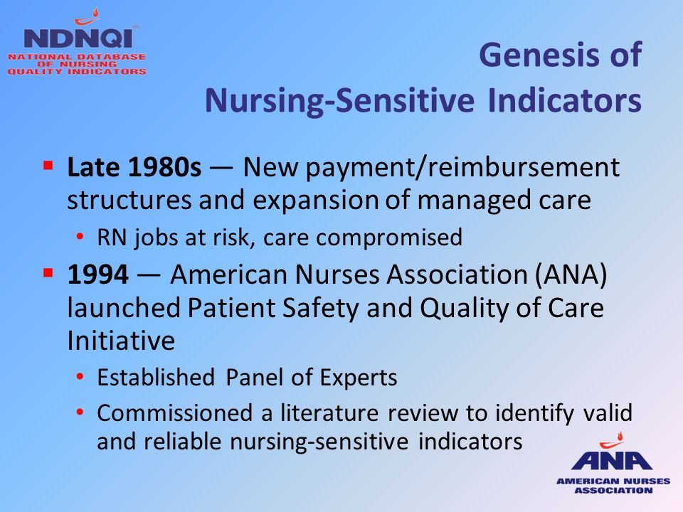 Genesis of Nursing-Sensitive Indicators  Late 1980s — New payment/reimbursement structures and expansion of managed care RN jobs at risk, care compro