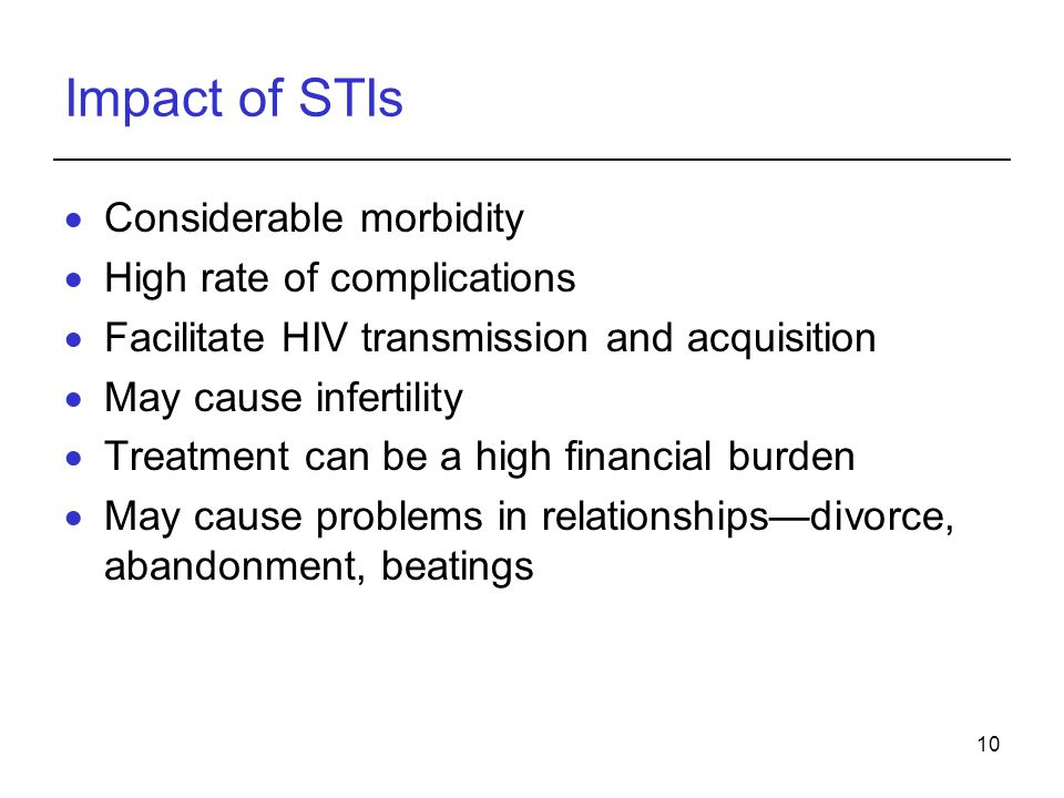 10 Impact of STIs  Considerable morbidity  High rate of complications  Facilitate HIV transmission and acquisition  May cause infertility  Treatm