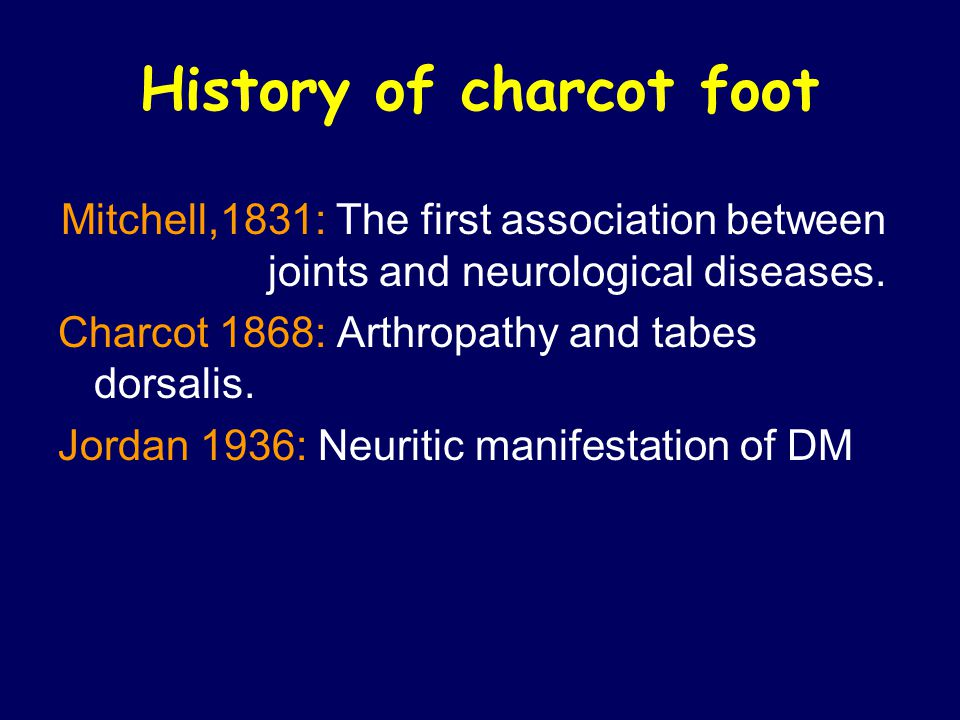 History of charcot foot Mitchell,1831: The first association between joints and neurological diseases.