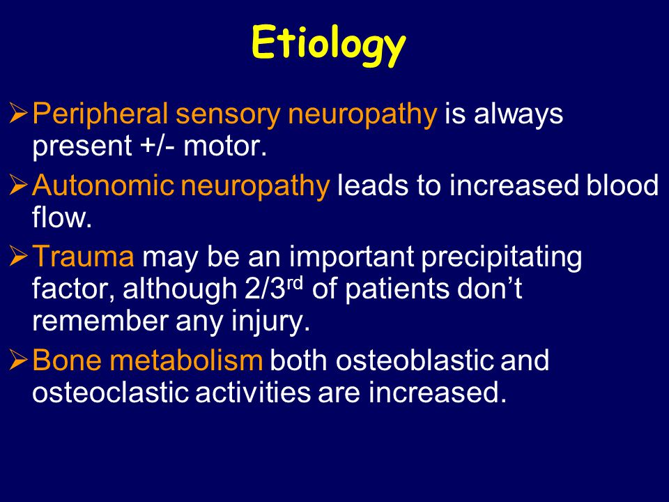 Etiology  Peripheral sensory neuropathy is always present +/- motor.  Autonomic neuropathy leads to increased blood flow.  Trauma may be an importa