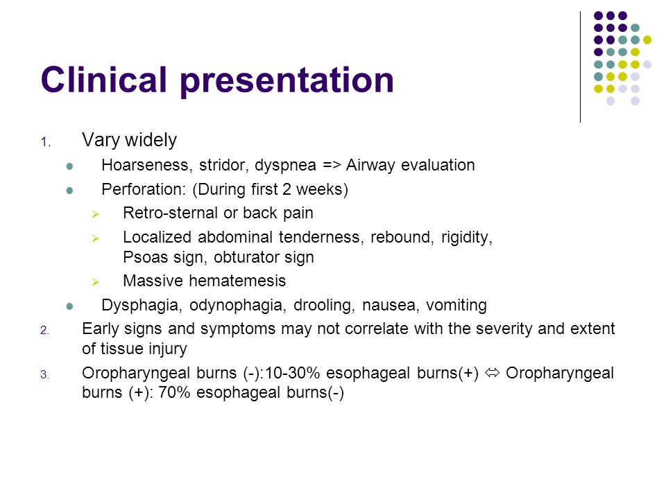 Clinical presentation 1. Vary widely Hoarseness, stridor, dyspnea => Airway evaluation Perforation: (During first 2 weeks)  Retro-sternal or back pai