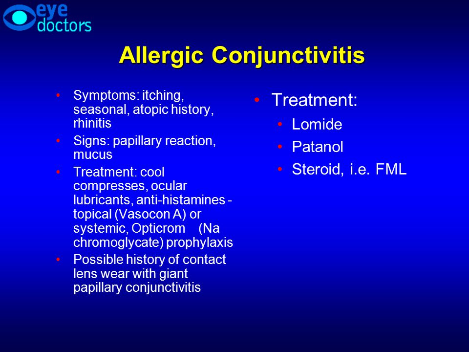 Allergic Conjunctivitis Symptoms: itching, seasonal, atopic history, rhinitis Signs: papillary reaction, mucus Treatment: cool compresses, ocular lubr