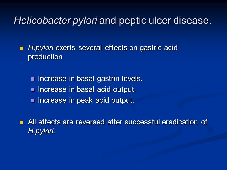 H.pylori exerts several effects on gastric acid production H.pylori exerts several effects on gastric acid production Increase in basal gastrin levels.