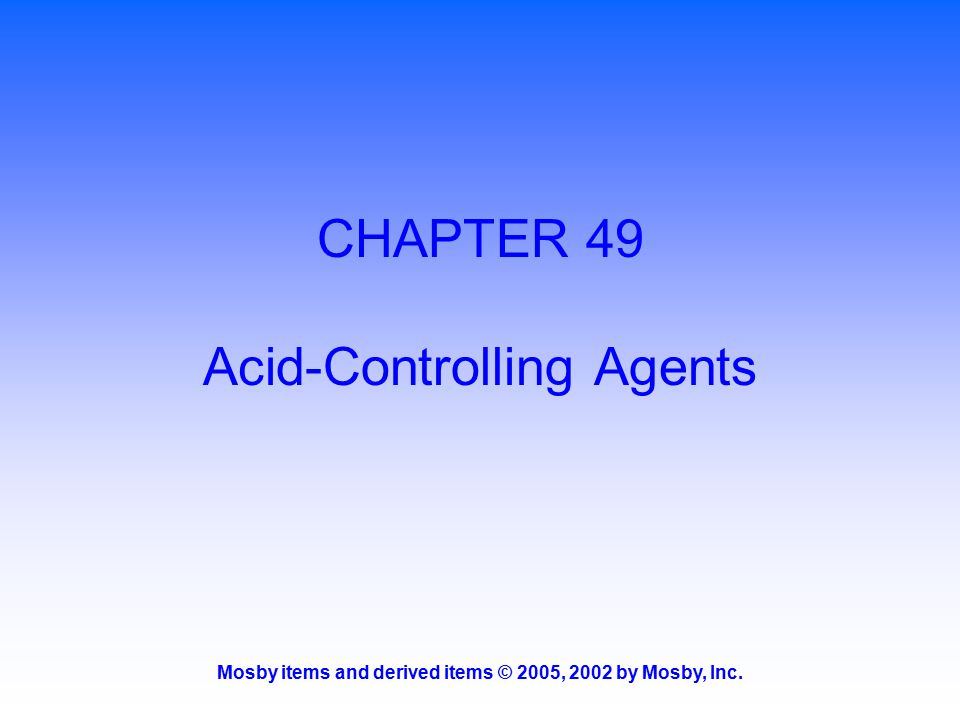 Mosby items and derived items © 2005, 2002 by Mosby, Inc. CHAPTER 49 Acid-Controlling Agents