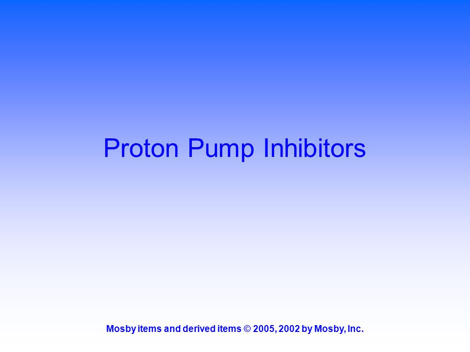 Mosby items and derived items © 2005, 2002 by Mosby, Inc. Proton Pump Inhibitors