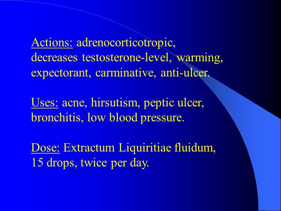 Actions: adrenocorticotropic, decreases testosterone-level, warming, expectorant, carminative, anti-ulcer.