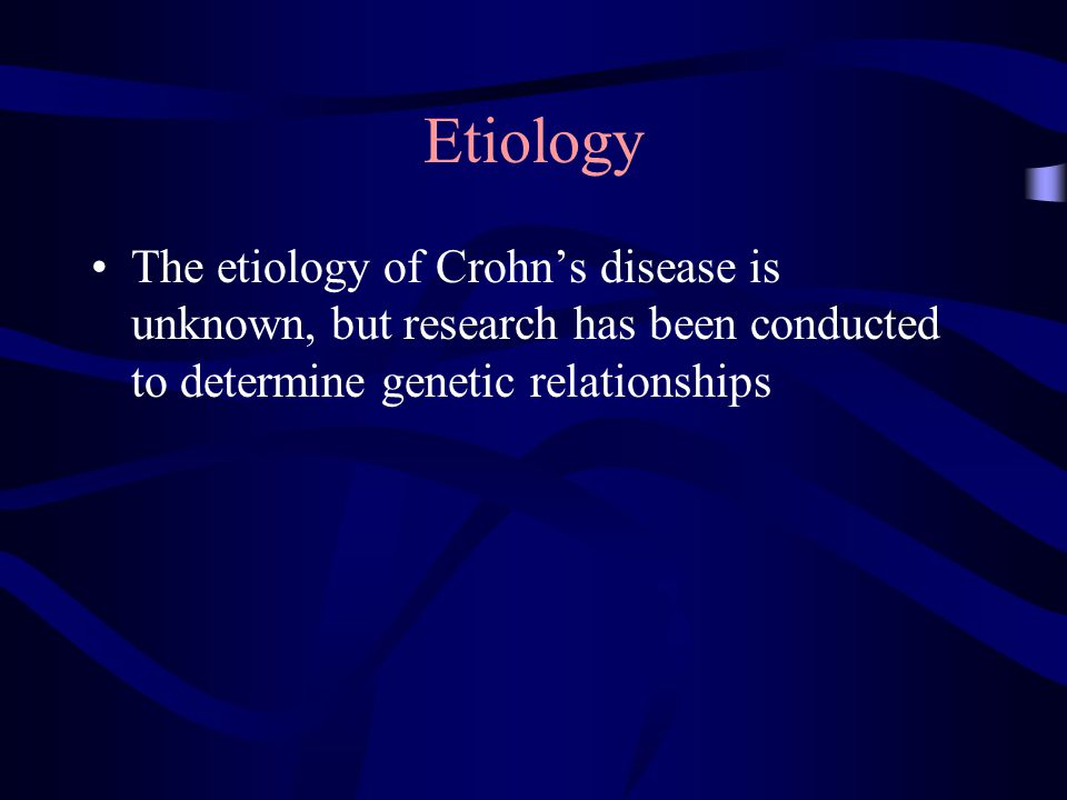 Etiology The etiology of Crohn's disease is unknown, but research has been conducted to determine genetic relationships
