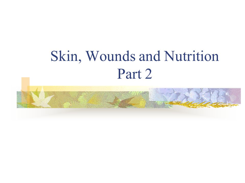 Skin, Wounds and Nutrition Part 2