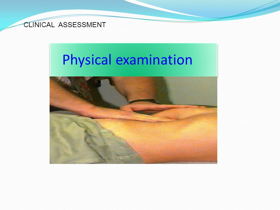 Physical examination CLINICAL ASSESSMENT