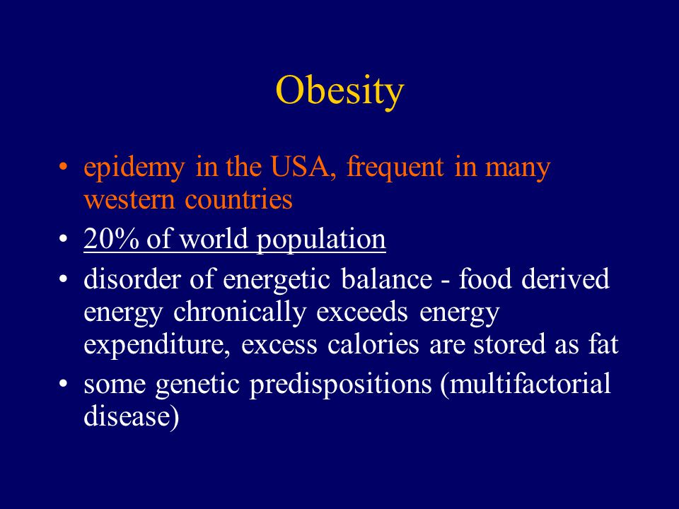 Obesity epidemy in the USA, frequent in many western countries 20% of world population disorder of energetic balance - food derived energy chronically