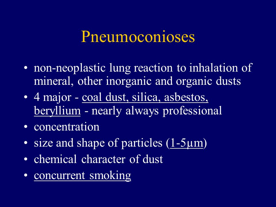 Pneumoconioses non-neoplastic lung reaction to inhalation of mineral, other inorganic and organic dusts 4 major - coal dust, silica, asbestos, berylli