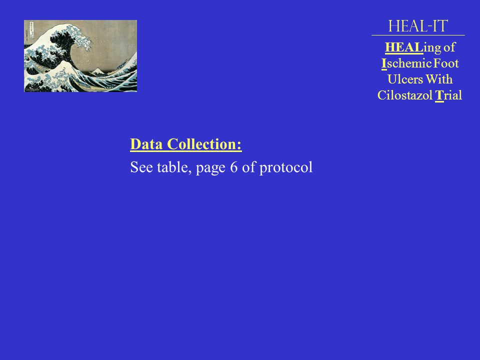 Data Collection: See table, page 6 of protocol HEAL-IT HEALing of Ischemic Foot Ulcers With Cilostazol Trial