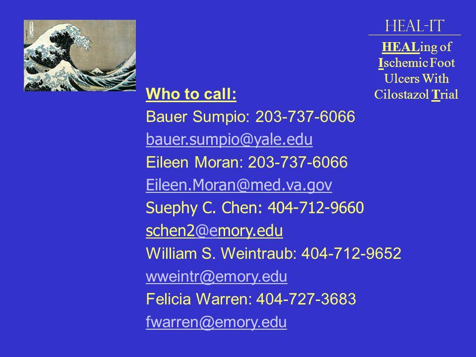 Who to call: Bauer Sumpio: 203-737-6066 bauer.sumpio@yale.edu bauer.sumpio@yale.edu Eileen Moran: 203-737-6066 Eileen.Moran@med.va.gov Suephy C.
