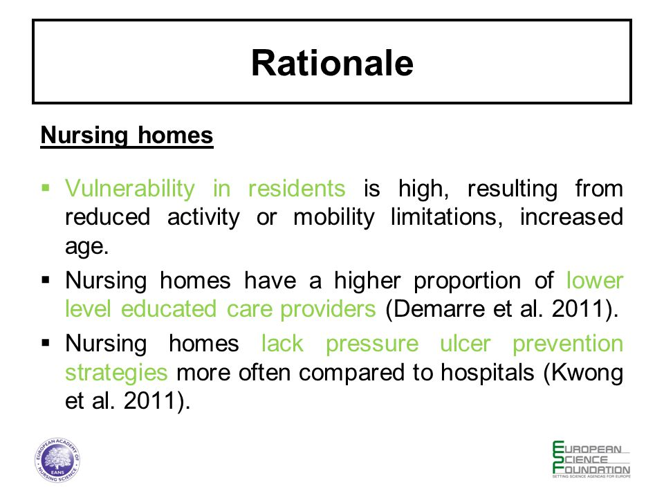 Rationale Nursing homes  Vulnerability in residents is high, resulting from reduced activity or mobility limitations, increased age.