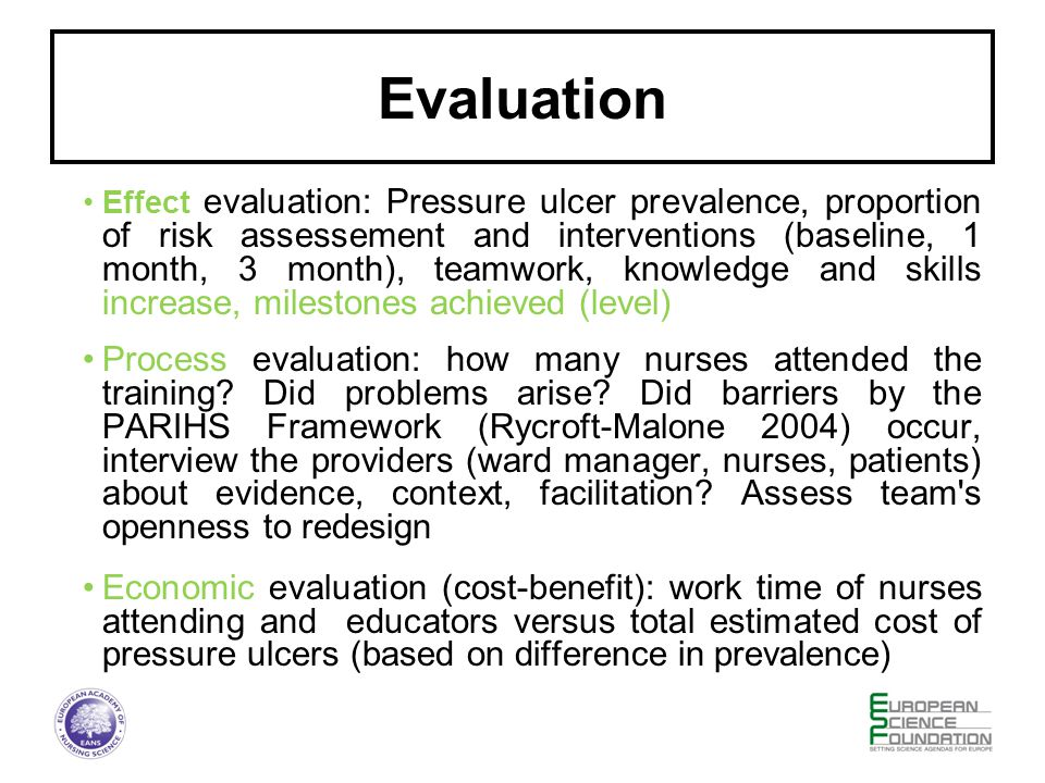 Evaluation Effect evaluation: Pressure ulcer prevalence, proportion of risk assessement and interventions (baseline, 1 month, 3 month), teamwork, knowledge and skills increase, milestones achieved (level) Process evaluation: how many nurses attended the training.