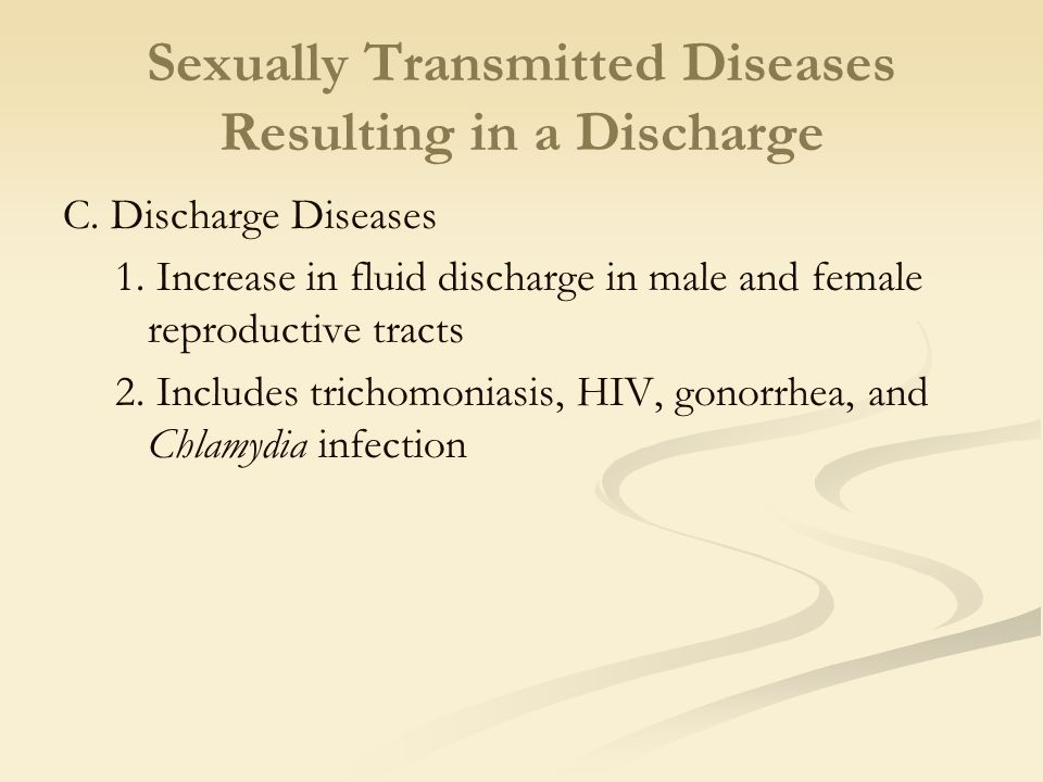 Sexually Transmitted Diseases Resulting in a Discharge C.