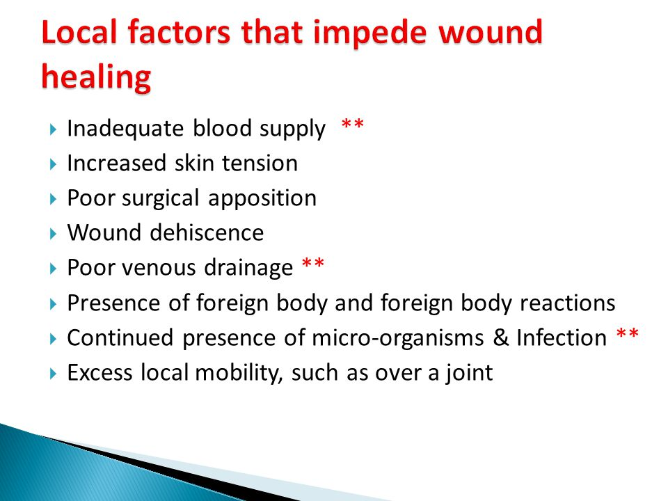  Inadequate blood supply **  Increased skin tension  Poor surgical apposition  Wound dehiscence  Poor venous drainage **  Presence of foreign bo