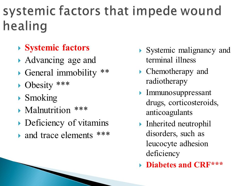  Systemic factors  Advancing age and  General immobility **  Obesity ***  Smoking  Malnutrition ***  Deficiency of vitamins  and trace element