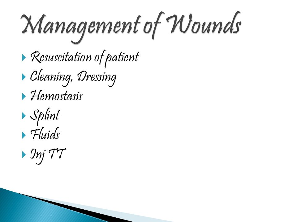  Resuscitation of patient  Cleaning, Dressing  Hemostasis  Splint  Fluids  Inj TT