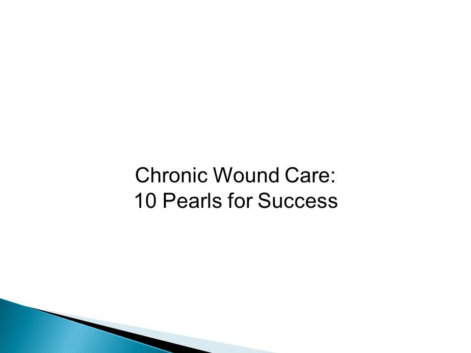 Chronic Wound Care: 10 Pearls for Success