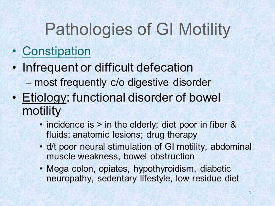 7 Pathologies of GI Motility Constipation Infrequent or difficult defecation –most frequently c/o digestive disorder Etiology: functional disorder of