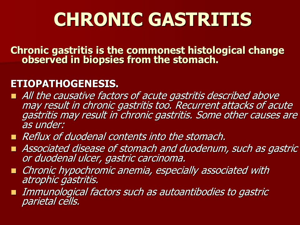 CHRONIC GASTRITIS Chronic gastritis is the commonest histological change observed in biopsies from the stomach. ETIOPATHOGENESIS. All the causative fa