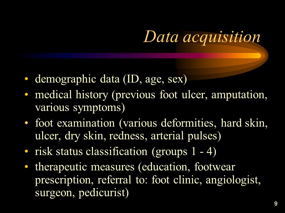 9 Data acquisition demographic data (ID, age, sex) medical history (previous foot ulcer, amputation, various symptoms) foot examination (various deformities, hard skin, ulcer, dry skin, redness, arterial pulses) risk status classification (groups 1 - 4) therapeutic measures (education, footwear prescription, referral to: foot clinic, angiologist, surgeon, pedicurist)