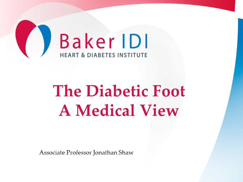 The Diabetic Foot A Medical View Associate Professor Jonathan Shaw
