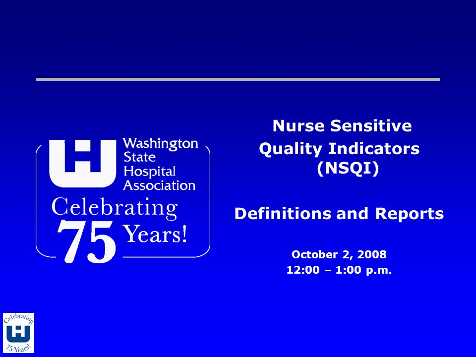 Nurse Sensitive Quality Indicators (NSQI) Definitions and Reports October 2, 2008 12:00 – 1:00 p.m.