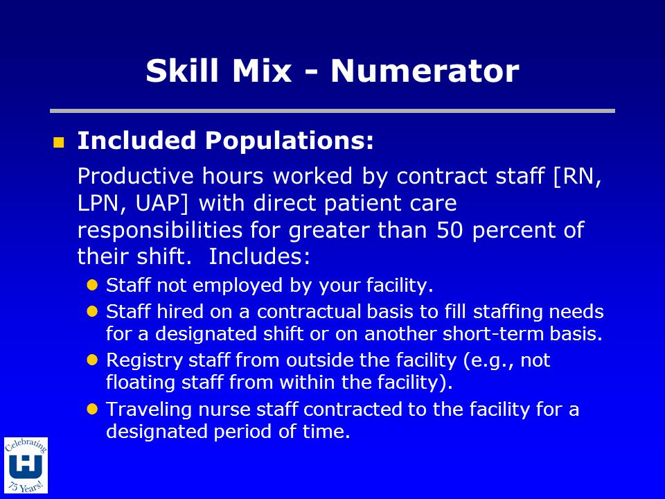 Skill Mix - Numerator Included Populations: Productive hours worked by contract staff [RN, LPN, UAP] with direct patient care responsibilities for greater than 50 percent of their shift.